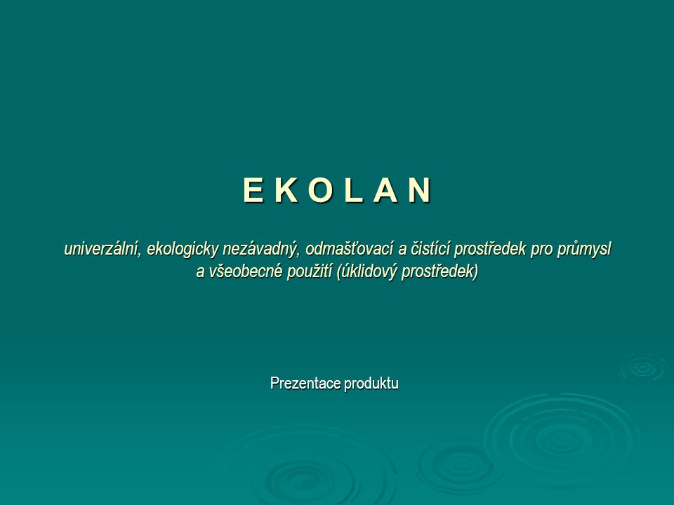 Ekolan - prezentace produktu2 Základní údaje  Ekolan je účinný odmašťovací a čistící prostředek, dobře mísitelný s vodou, mírně alkalického charakteru.