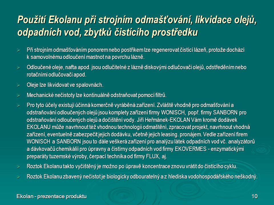 Ekolan - prezentace produktu10 Použití Ekolanu při strojním odmašťování, likvidace olejů, odpadních vod, zbytků čistícího prostředku  Při strojním od