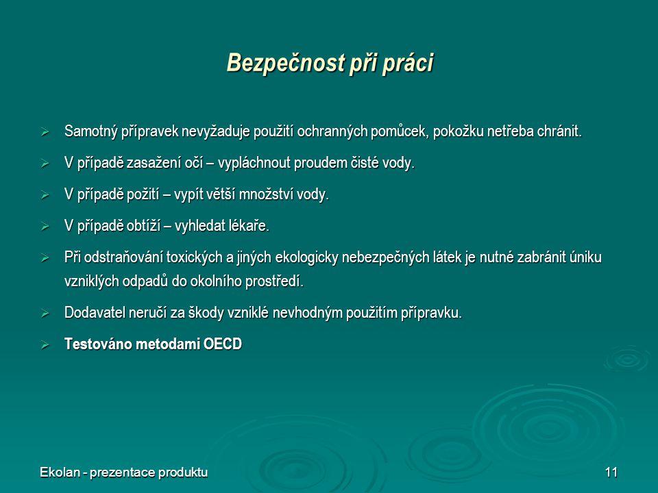 Ekolan - prezentace produktu11 Bezpečnost při práci  Samotný přípravek nevyžaduje použití ochranných pomůcek, pokožku netřeba chránit.  V případě za