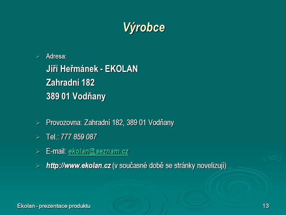 Ekolan - prezentace produktu13 Výrobce  Adresa: Jiří Heřmánek - EKOLAN Zahradní 182 389 01 Vodňany  Provozovna: Zahradní 182, 389 01 Vodňany  Tel.: