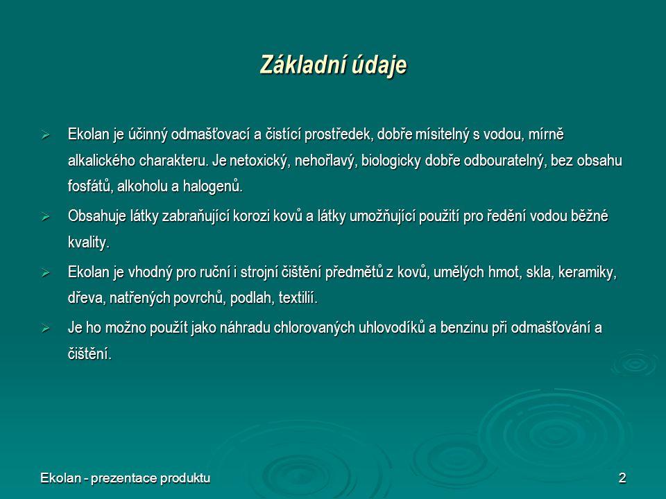 Ekolan - prezentace produktu2 Základní údaje  Ekolan je účinný odmašťovací a čistící prostředek, dobře mísitelný s vodou, mírně alkalického charakter