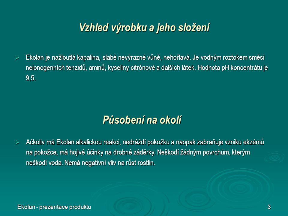 Ekolan - prezentace produktu3 Vzhled výrobku a jeho složení  Ekolan je nažloutlá kapalina, slabé nevýrazné vůně, nehořlavá. Je vodným roztokem směsi
