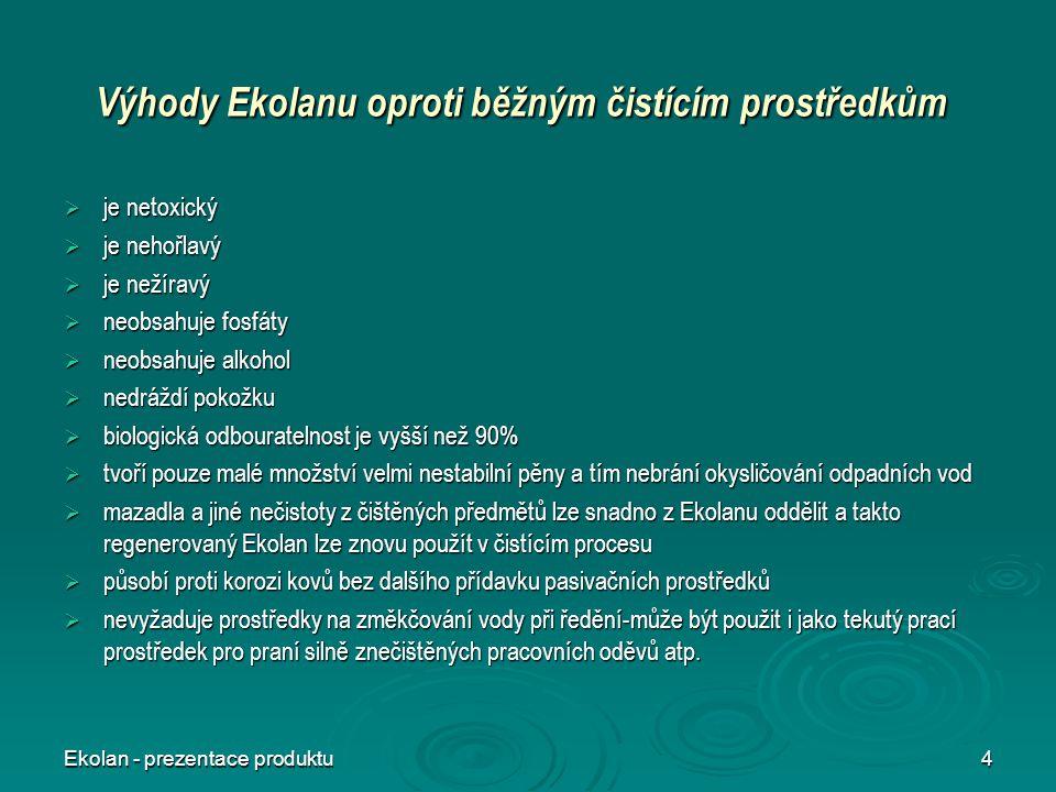 Ekolan - prezentace produktu4 Výhody Ekolanu oproti běžným čistícím prostředkům  je netoxický  je nehořlavý  je nežíravý  neobsahuje fosfáty  neo