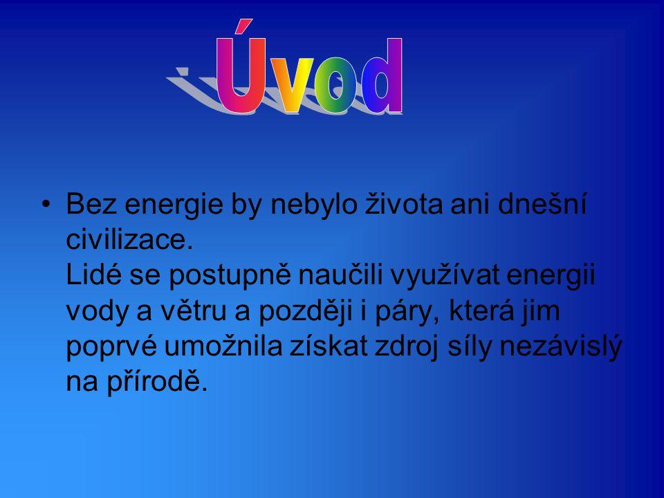 Bez energie by nebylo života ani dnešní civilizace. Lidé se postupně naučili využívat energii vody a větru a později i páry, která jim poprvé umožnila