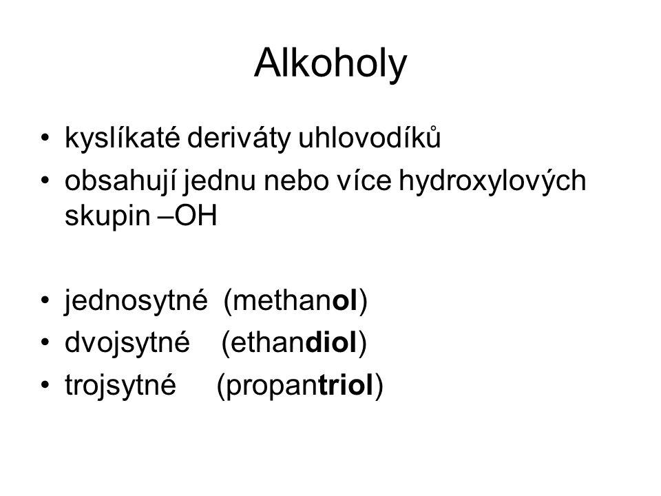 kyslíkaté deriváty uhlovodíků obsahují jednu nebo více hydroxylových skupin –OH jednosytné (methanol) dvojsytné (ethandiol) trojsytné (propantriol)