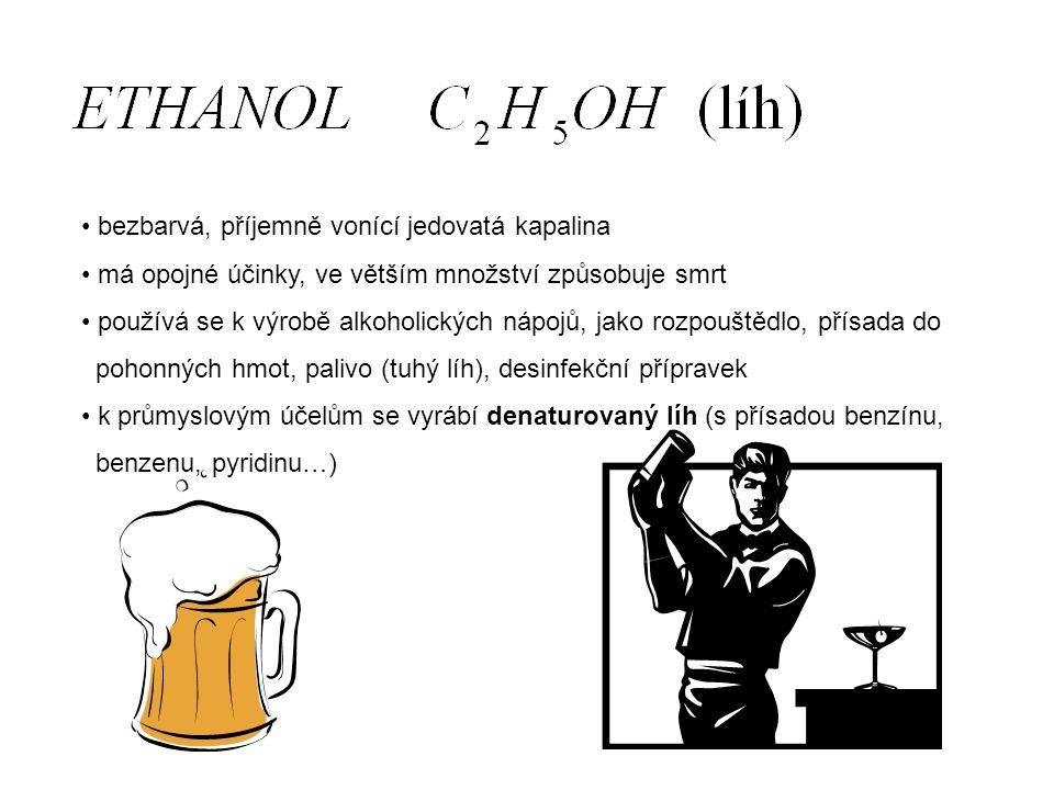 bezbarvá, příjemně vonící jedovatá kapalina má opojné účinky, ve větším množství způsobuje smrt používá se k výrobě alkoholických nápojů, jako rozpouš
