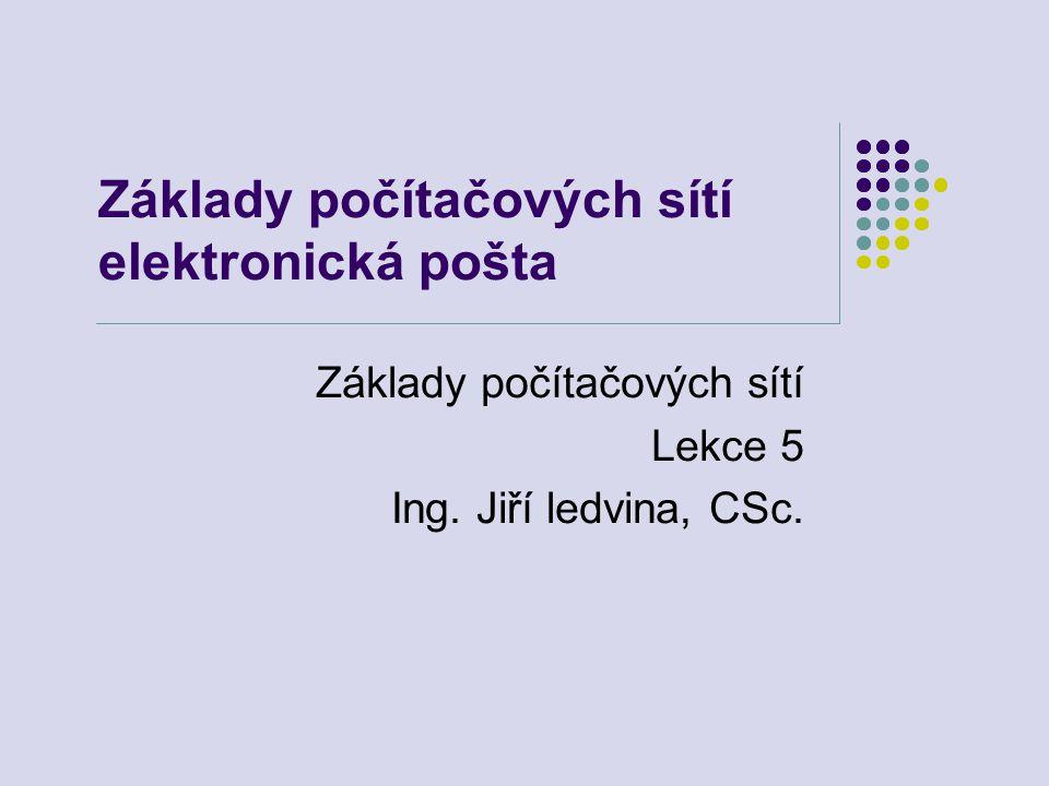 Základy počítačových sítí elektronická pošta Základy počítačových sítí Lekce 5 Ing.