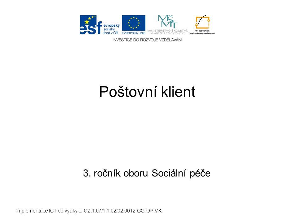 Implementace ICT do výuky č. CZ.1.07/1.1.02/02.0012 GG OP VK Poštovní klient 3. ročník oboru Sociální péče