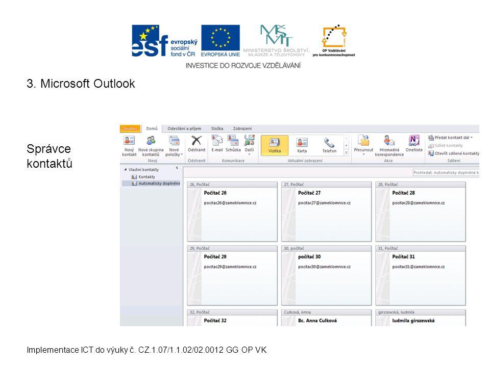 Implementace ICT do výuky č. CZ.1.07/1.1.02/02.0012 GG OP VK Správce kontaktů 3. Microsoft Outlook