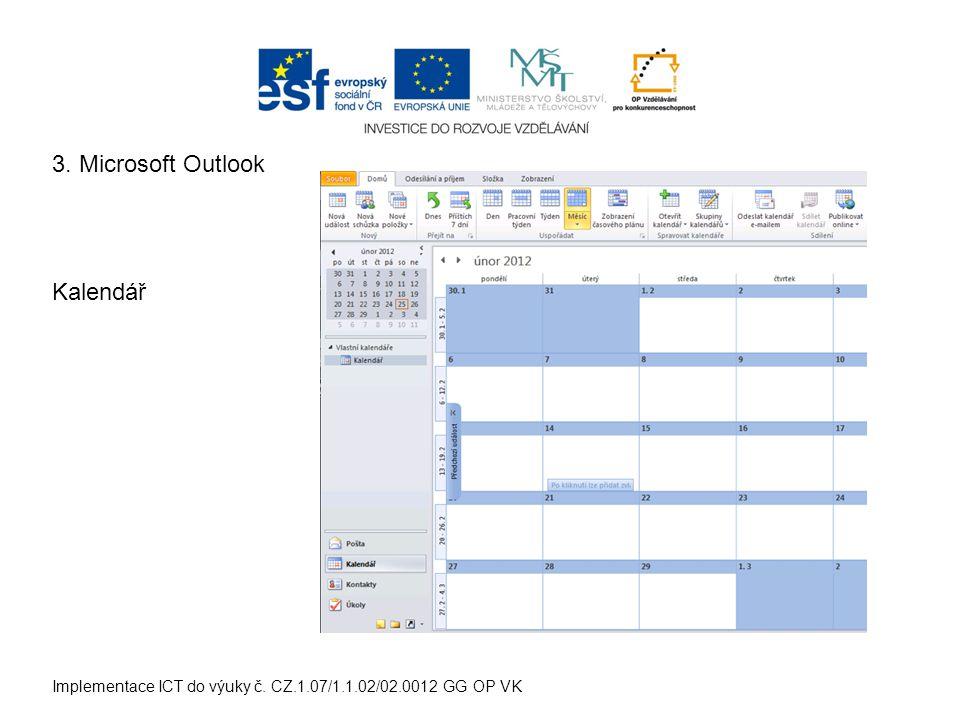 Implementace ICT do výuky č. CZ.1.07/1.1.02/02.0012 GG OP VK Kalendář 3. Microsoft Outlook