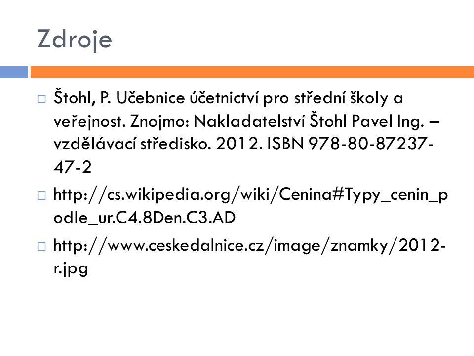 Zdroje  Štohl, P. Učebnice účetnictví pro střední školy a veřejnost.