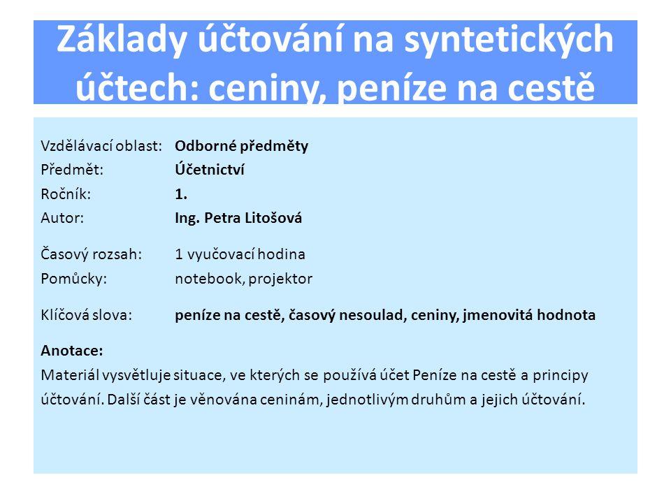 Základy účtování na syntetických účtech: ceniny, peníze na cestě Vzdělávací oblast:Odborné předměty Předmět:Účetnictví Ročník:1.