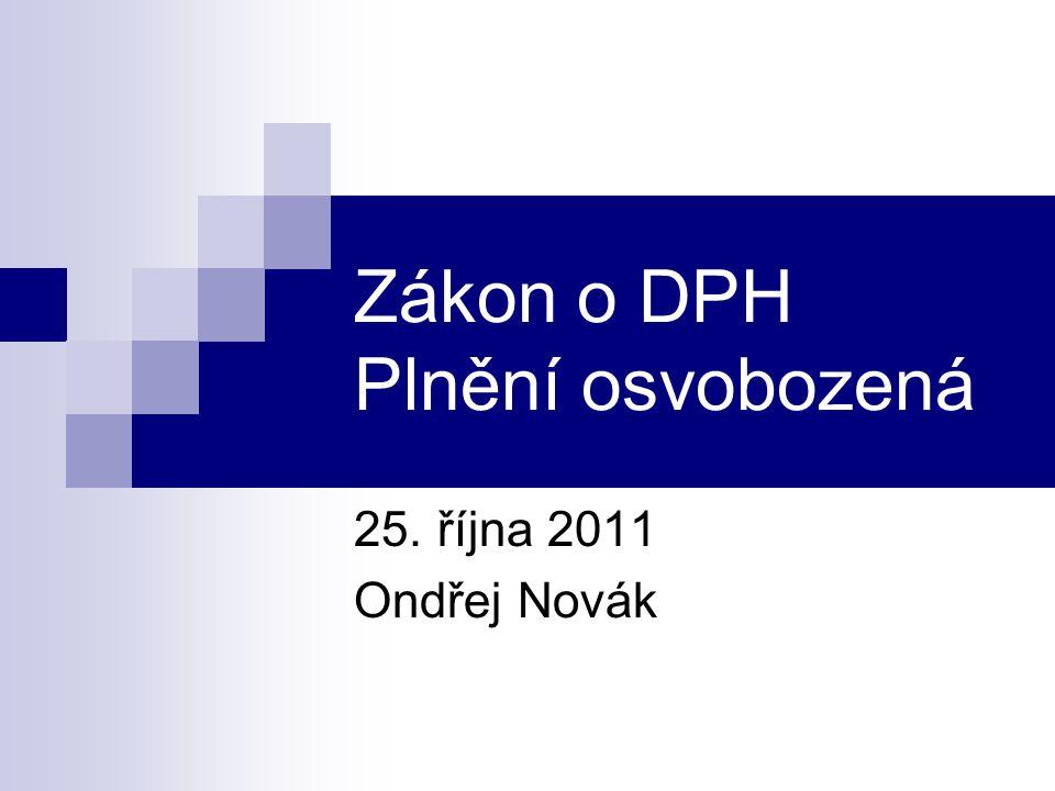 Zákon o DPH Plnění osvobozená 25. října 2011 Ondřej Novák
