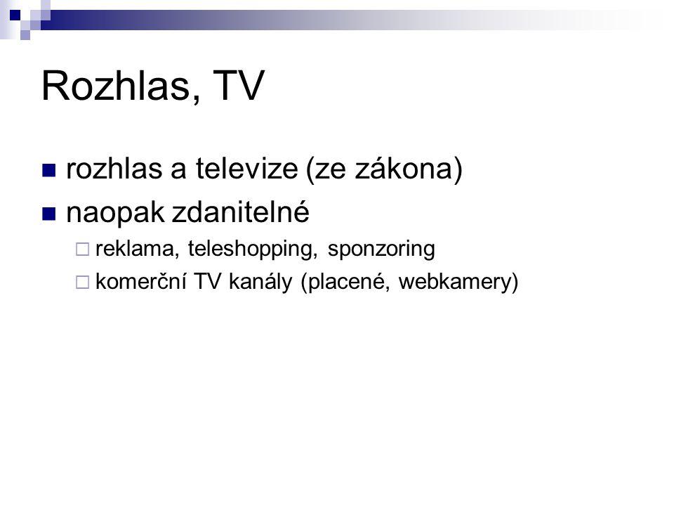 Rozhlas, TV rozhlas a televize (ze zákona) naopak zdanitelné  reklama, teleshopping, sponzoring  komerční TV kanály (placené, webkamery)