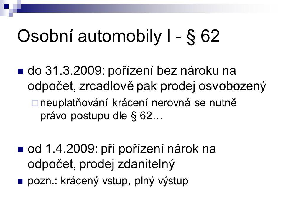 Osobní automobily I - § 62 do 31.3.2009: pořízení bez nároku na odpočet, zrcadlově pak prodej osvobozený  neuplatňování krácení nerovná se nutně práv