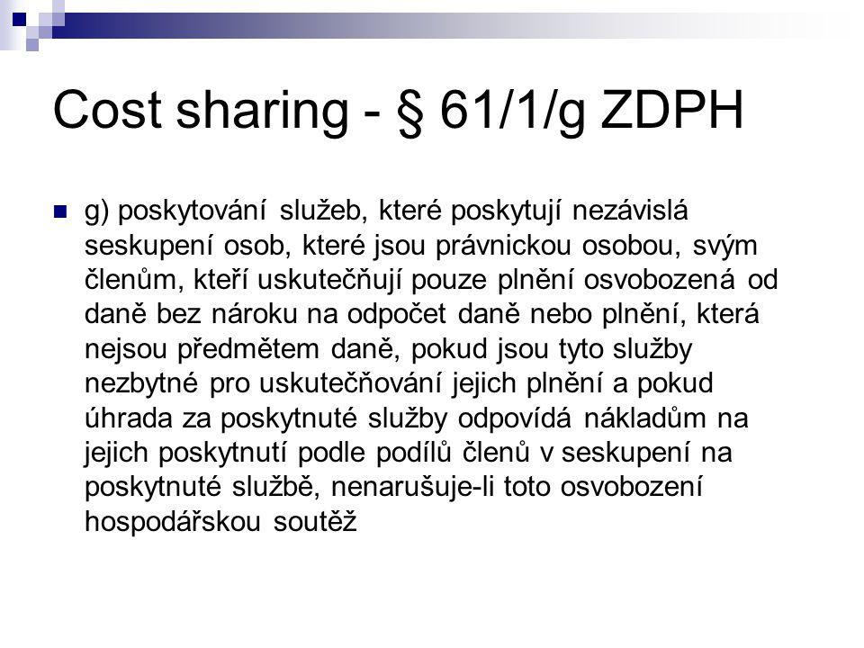 Cost sharing - § 61/1/g ZDPH g) poskytování služeb, které poskytují nezávislá seskupení osob, které jsou právnickou osobou, svým členům, kteří uskuteč