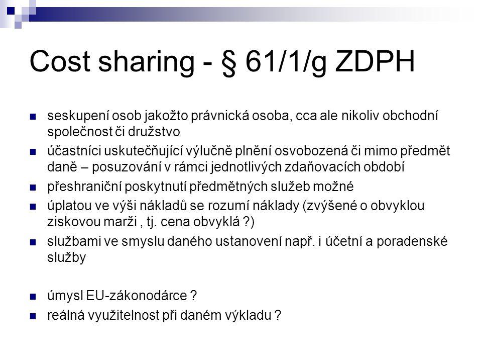 Cost sharing - § 61/1/g ZDPH seskupení osob jakožto právnická osoba, cca ale nikoliv obchodní společnost či družstvo účastníci uskutečňující výlučně p
