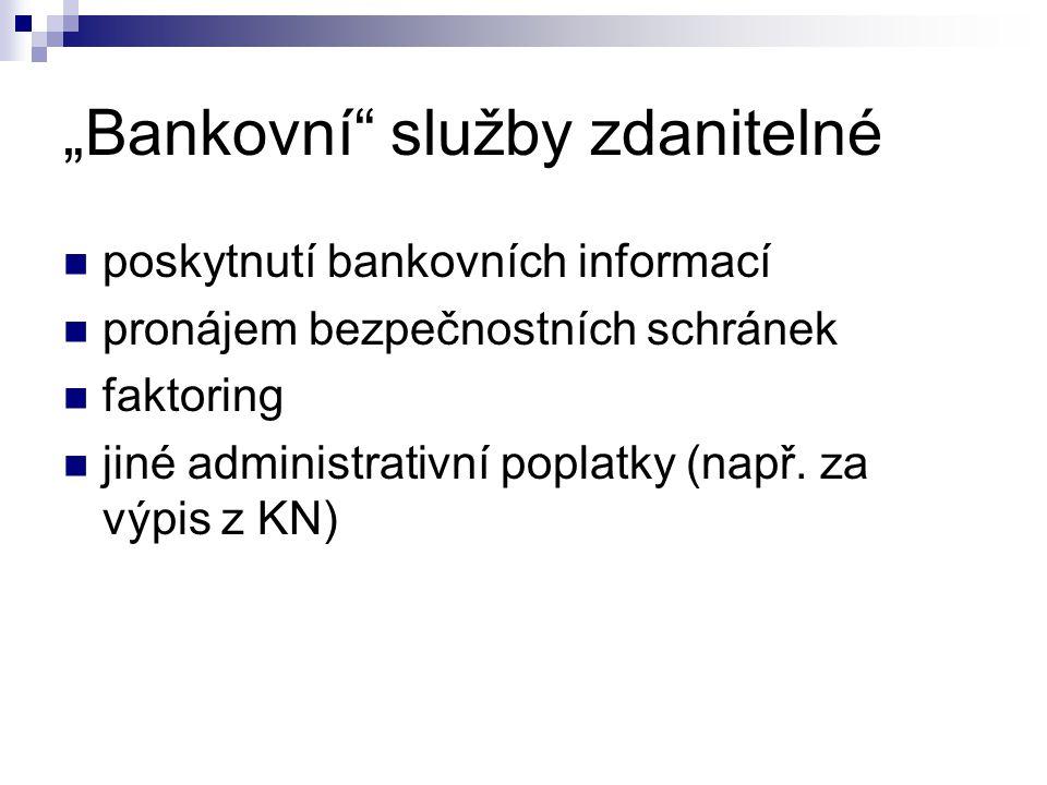 """""""Bankovní"""" služby zdanitelné poskytnutí bankovních informací pronájem bezpečnostních schránek faktoring jiné administrativní poplatky (např. za výpis"""