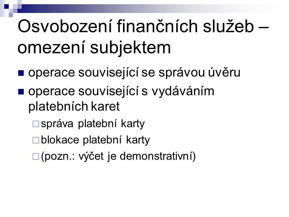 Osvobození finančních služeb – omezení subjektem operace související se správou úvěru operace související s vydáváním platebních karet  správa plateb