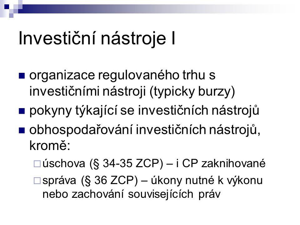 Investiční nástroje I organizace regulovaného trhu s investičními nástroji (typicky burzy) pokyny týkající se investičních nástrojů obhospodařování in