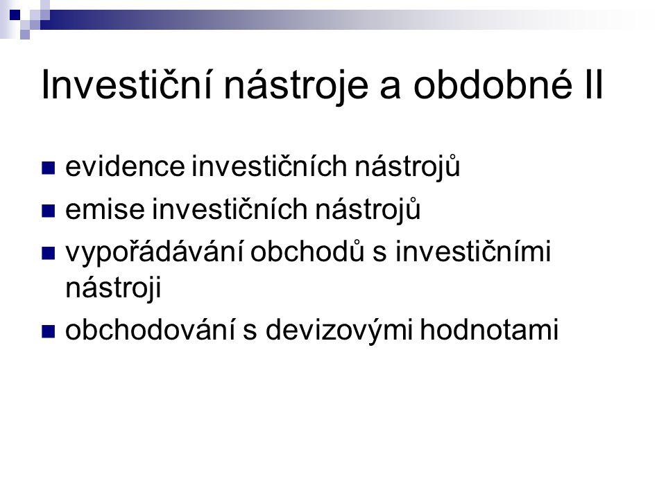 Investiční nástroje a obdobné II evidence investičních nástrojů emise investičních nástrojů vypořádávání obchodů s investičními nástroji obchodování s