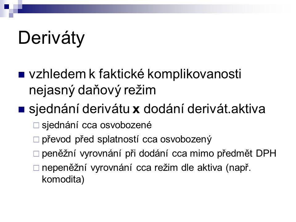 Deriváty vzhledem k faktické komplikovanosti nejasný daňový režim sjednání derivátu x dodání derivát.aktiva  sjednání cca osvobozené  převod před sp