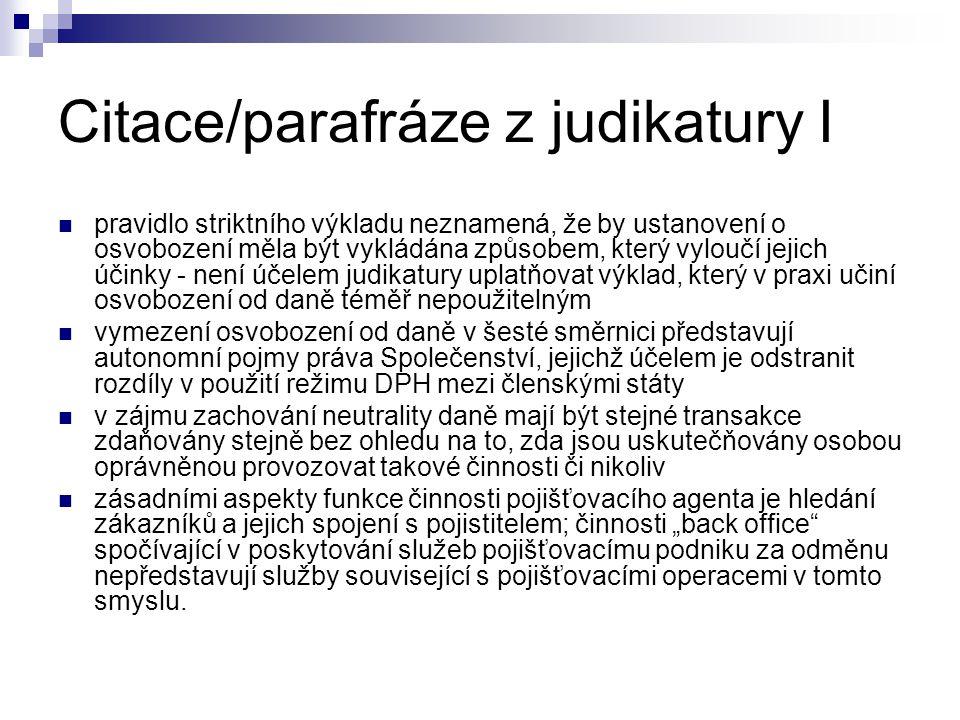 Citace/parafráze z judikatury I pravidlo striktního výkladu neznamená, že by ustanovení o osvobození měla být vykládána způsobem, který vyloučí jejich