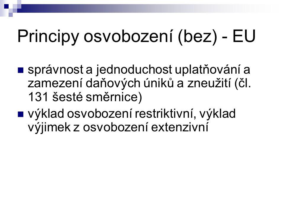 Principy osvobození (bez) - EU správnost a jednoduchost uplatňování a zamezení daňových úniků a zneužití (čl. 131 šesté směrnice) výklad osvobození re
