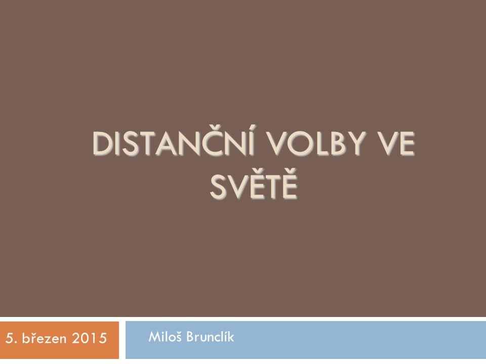 DISTANČNÍ VOLBY VE SVĚTĚ Miloš Brunclík 5. březen 2015