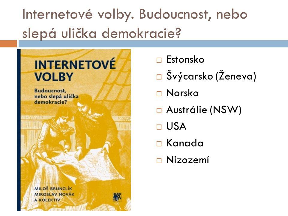 Internetové volby. Budoucnost, nebo slepá ulička demokracie?  Estonsko  Švýcarsko (Ženeva)  Norsko  Austrálie (NSW)  USA  Kanada  Nizozemí