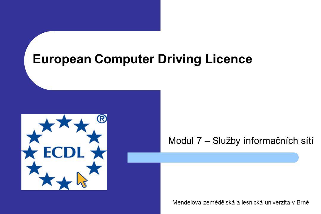 European Computer Driving Licence Modul 7 – Služby informačních sítí Mendelova zemědělská a lesnická univerzita v Brně