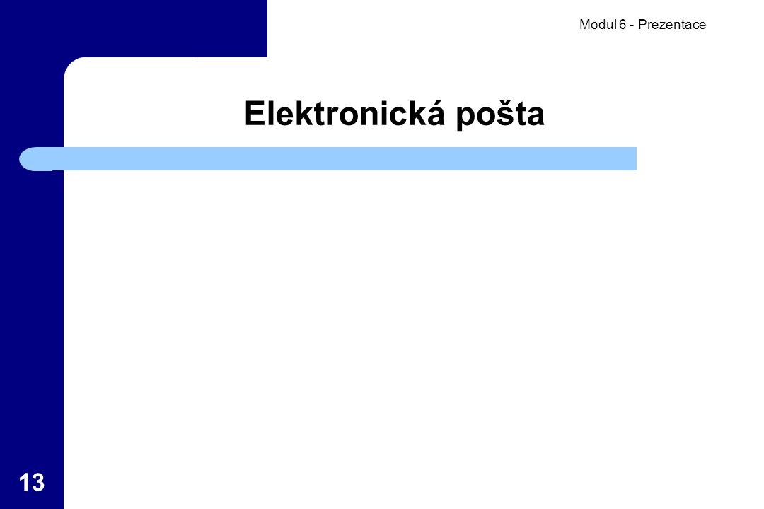 Modul 6 - Prezentace 13 Elektronická pošta