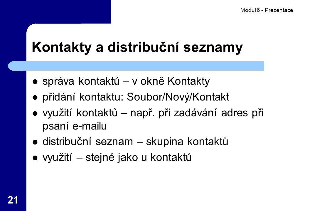 Modul 6 - Prezentace 21 Kontakty a distribuční seznamy správa kontaktů – v okně Kontakty přidání kontaktu: Soubor/Nový/Kontakt využití kontaktů – např.
