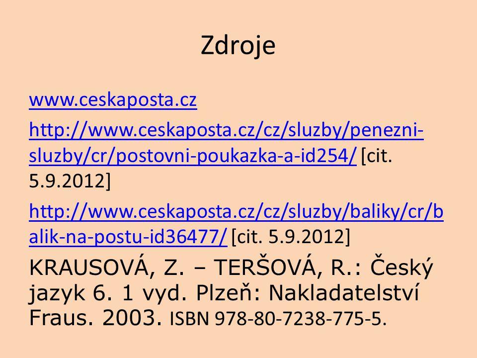 Zdroje www.ceskaposta.cz http://www.ceskaposta.cz/cz/sluzby/penezni- sluzby/cr/postovni-poukazka-a-id254/http://www.ceskaposta.cz/cz/sluzby/penezni- s