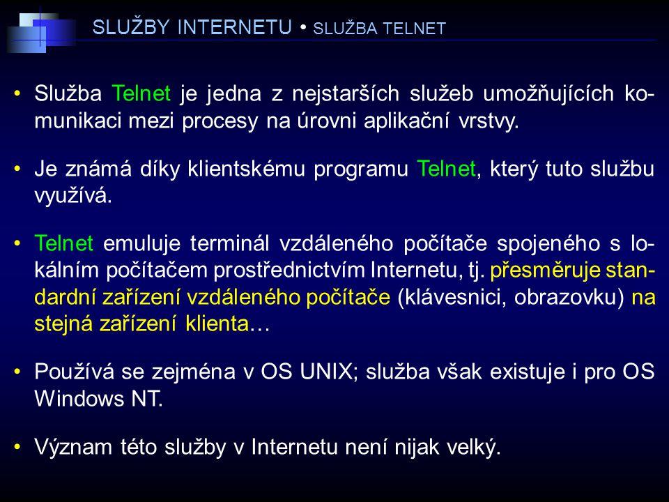 SLUŽBY INTERNETU SLUŽBA TELNET Služba Telnet je jedna z nejstarších služeb umožňujících ko- munikaci mezi procesy na úrovni aplikační vrstvy.