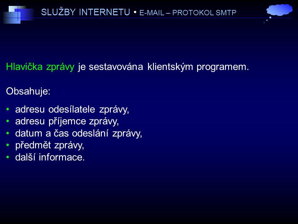SLUŽBY INTERNETU E-MAIL – PROTOKOL SMTP Hlavička zprávy je sestavována klientským programem.