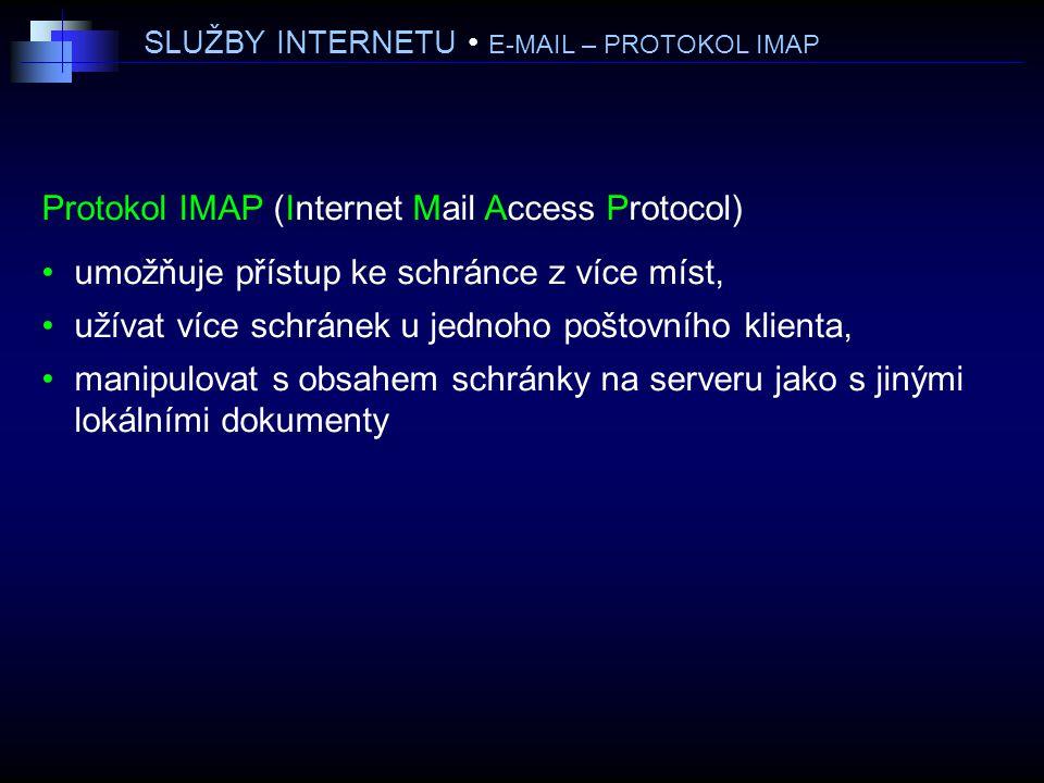 SLUŽBY INTERNETU E-MAIL – PROTOKOL IMAP Protokol IMAP (Internet Mail Access Protocol) umožňuje přístup ke schránce z více míst, užívat více schránek u jednoho poštovního klienta, manipulovat s obsahem schránky na serveru jako s jinými lokálními dokumenty