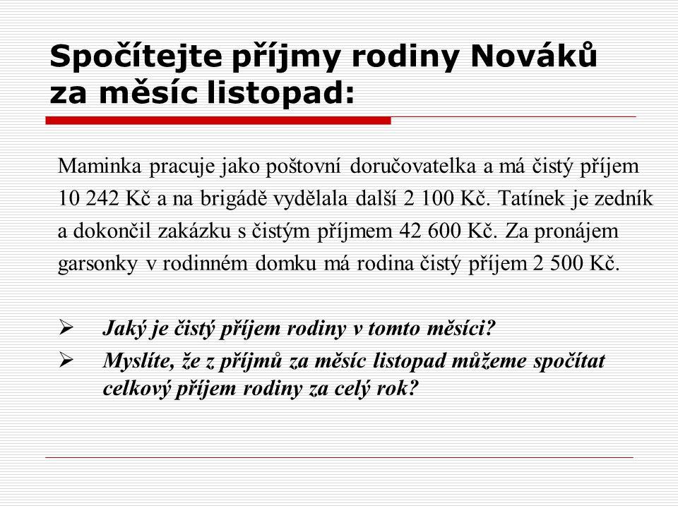 Spočítejte příjmy rodiny Nováků za měsíc listopad: Maminka pracuje jako poštovní doručovatelka a má čistý příjem 10 242 Kč a na brigádě vydělala další 2 100 Kč.