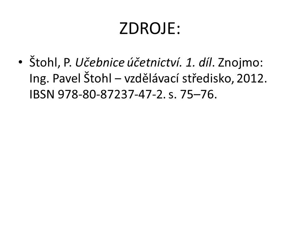 ZDROJE: Štohl, P. Učebnice účetnictví. 1. díl. Znojmo: Ing. Pavel Štohl ‒ vzdělávací středisko, 2012. IBSN 978-80-87237-47-2. s. 75–76.