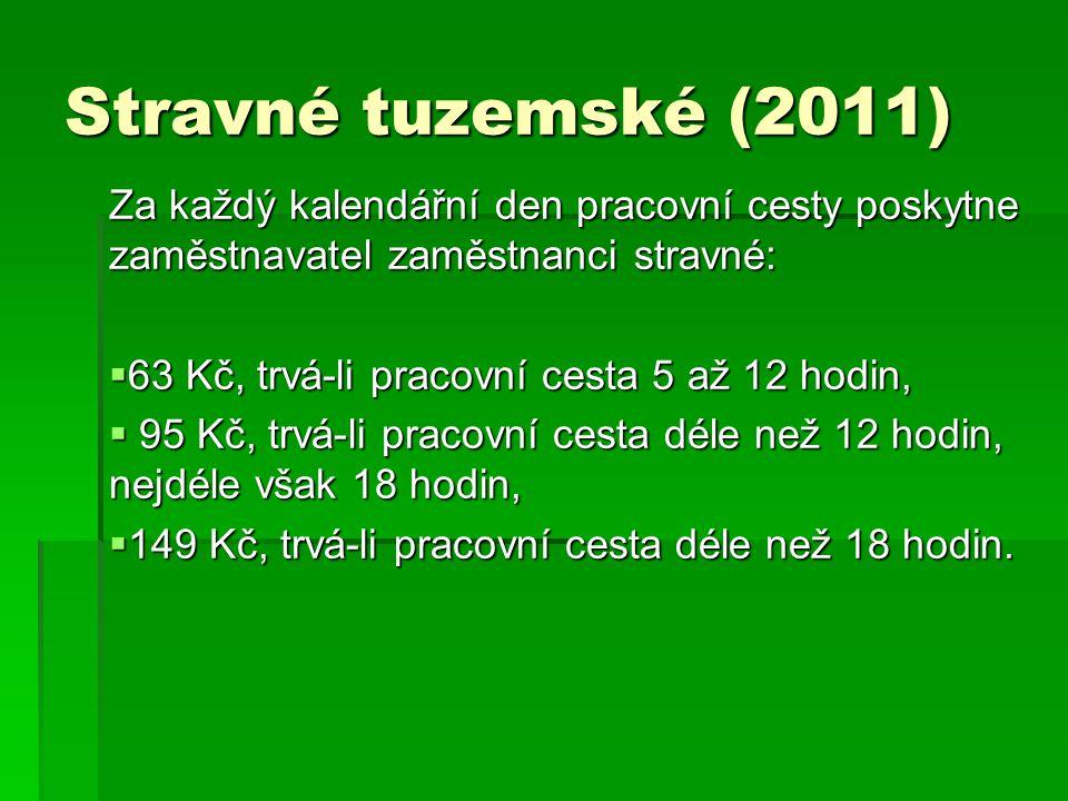 Stravné tuzemské (2011) Za každý kalendářní den pracovní cesty poskytne zaměstnavatel zaměstnanci stravné:  63 Kč, trvá-li pracovní cesta 5 až 12 hod