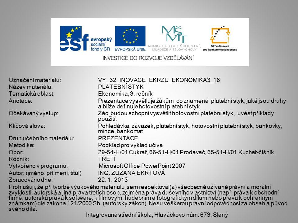 Označení materiálu: VY_32_INOVACE_EKRZU_EKONOMIKA3_16 Název materiálu:PLATEBNÍ STYK Tematická oblast:Ekonomika, 3.