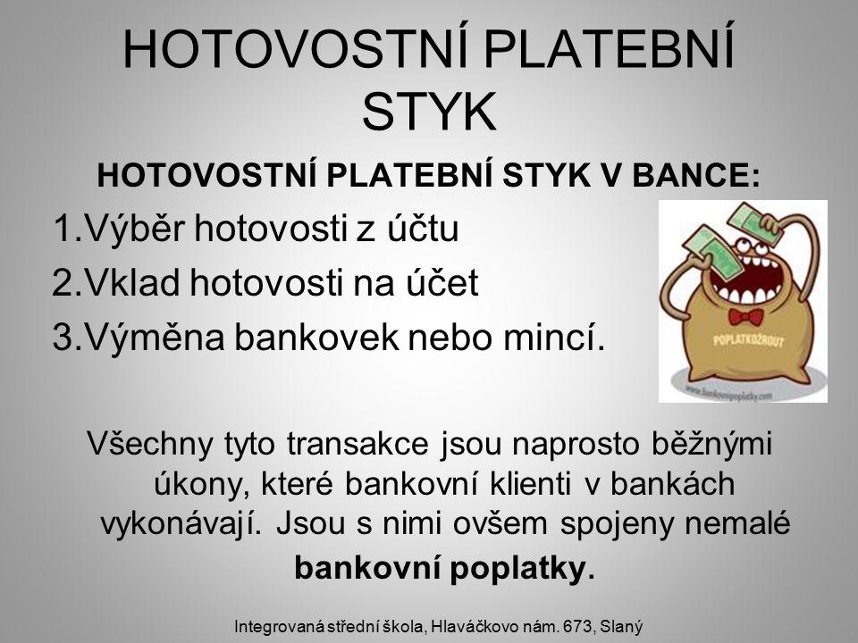 HOTOVOSTNÍ PLATEBNÍ STYK HOTOVOSTNÍ PLATEBNÍ STYK V BANCE: 1.Výběr hotovosti z účtu 2.Vklad hotovosti na účet 3.Výměna bankovek nebo mincí.