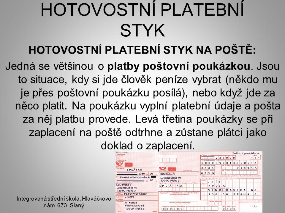 HOTOVOSTNÍ PLATEBNÍ STYK HOTOVOSTNÍ PLATEBNÍ STYK NA POŠTĚ: Jedná se většinou o platby poštovní poukázkou.
