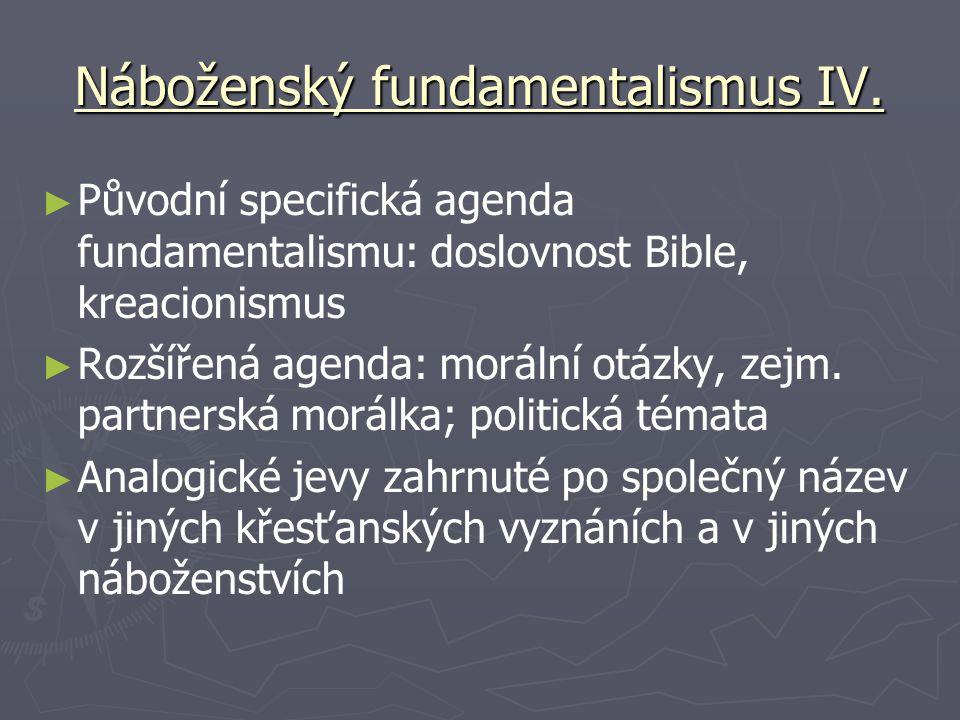Náboženský fundamentalismus IV. ► ► Původní specifická agenda fundamentalismu: doslovnost Bible, kreacionismus ► ► Rozšířená agenda: morální otázky, z