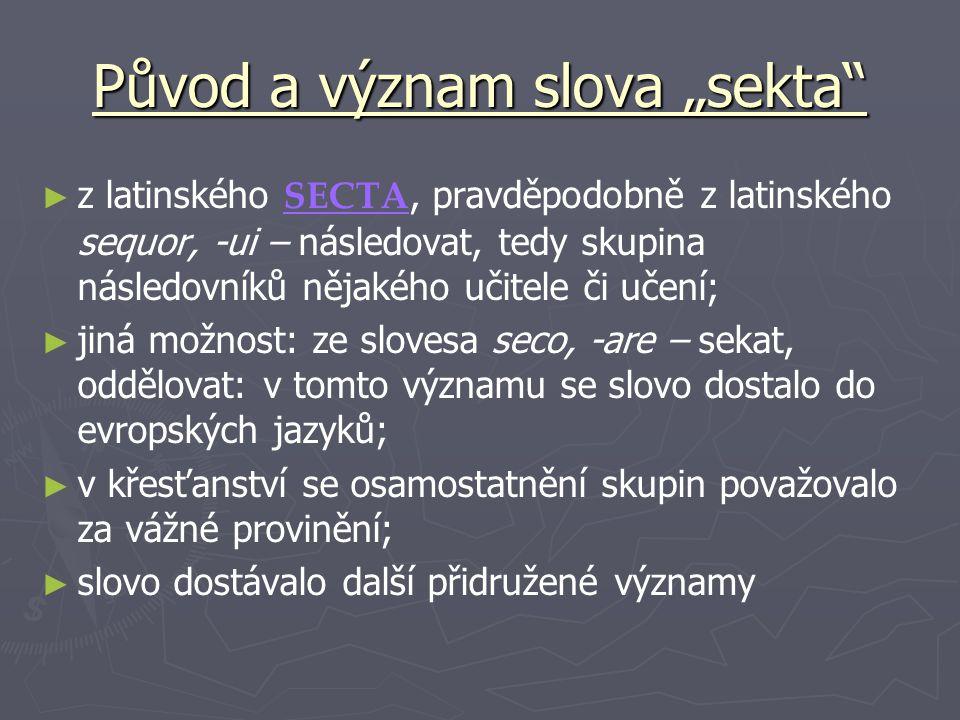 """Původ a význam slova """"sekta"""" ► ► z latinského SECTA, pravděpodobně z latinského sequor, -ui – následovat, tedy skupina následovníků nějakého učitele č"""