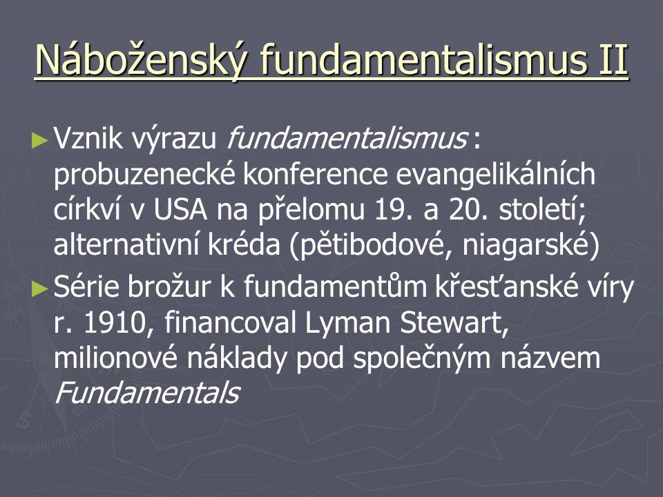 Náboženský fundamentalismus II ► ► Vznik výrazu fundamentalismus : probuzenecké konference evangelikálních církví v USA na přelomu 19. a 20. století;