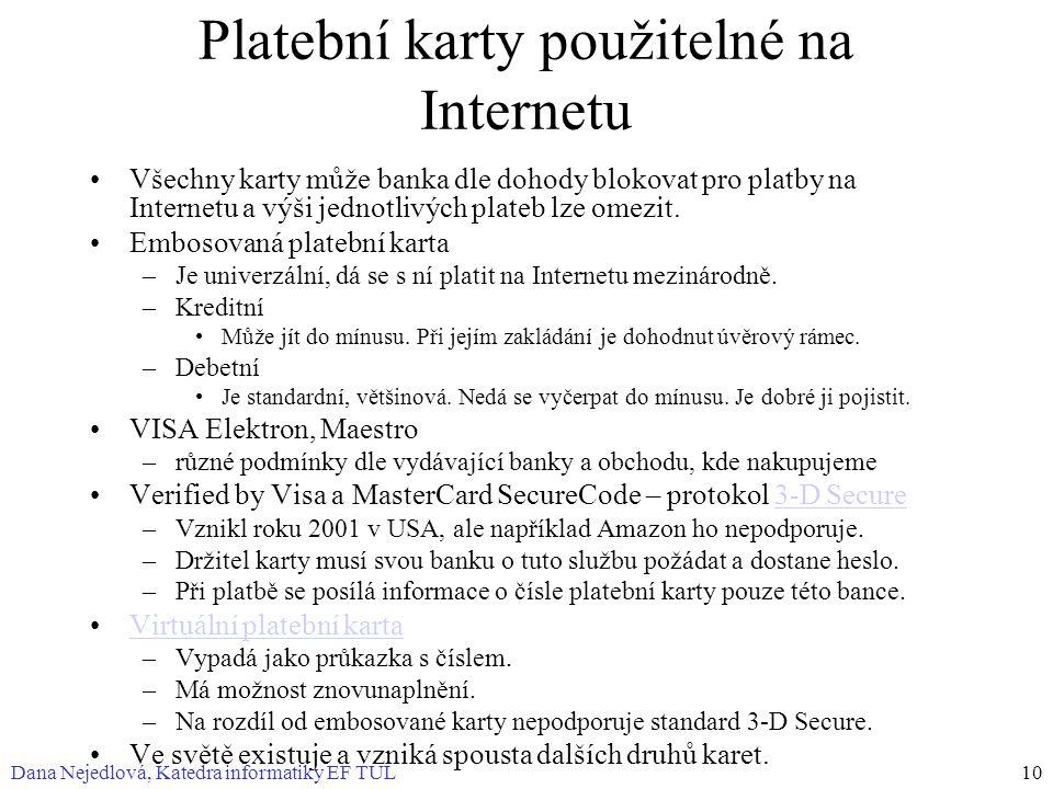 Dana Nejedlová, Katedra informatiky EF TUL10 Platební karty použitelné na Internetu Všechny karty může banka dle dohody blokovat pro platby na Interne