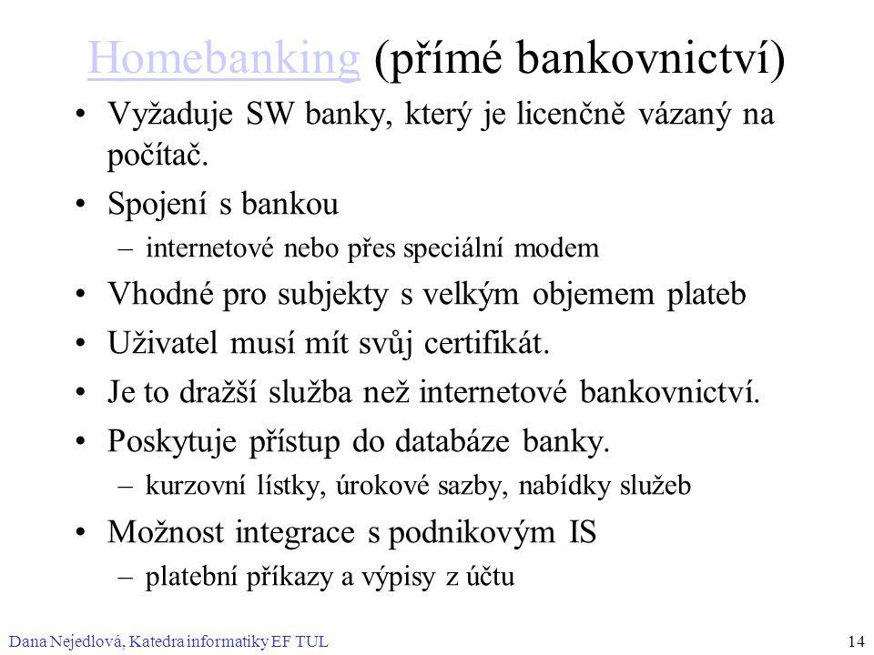 Dana Nejedlová, Katedra informatiky EF TUL14 HomebankingHomebanking (přímé bankovnictví) Vyžaduje SW banky, který je licenčně vázaný na počítač. Spoje