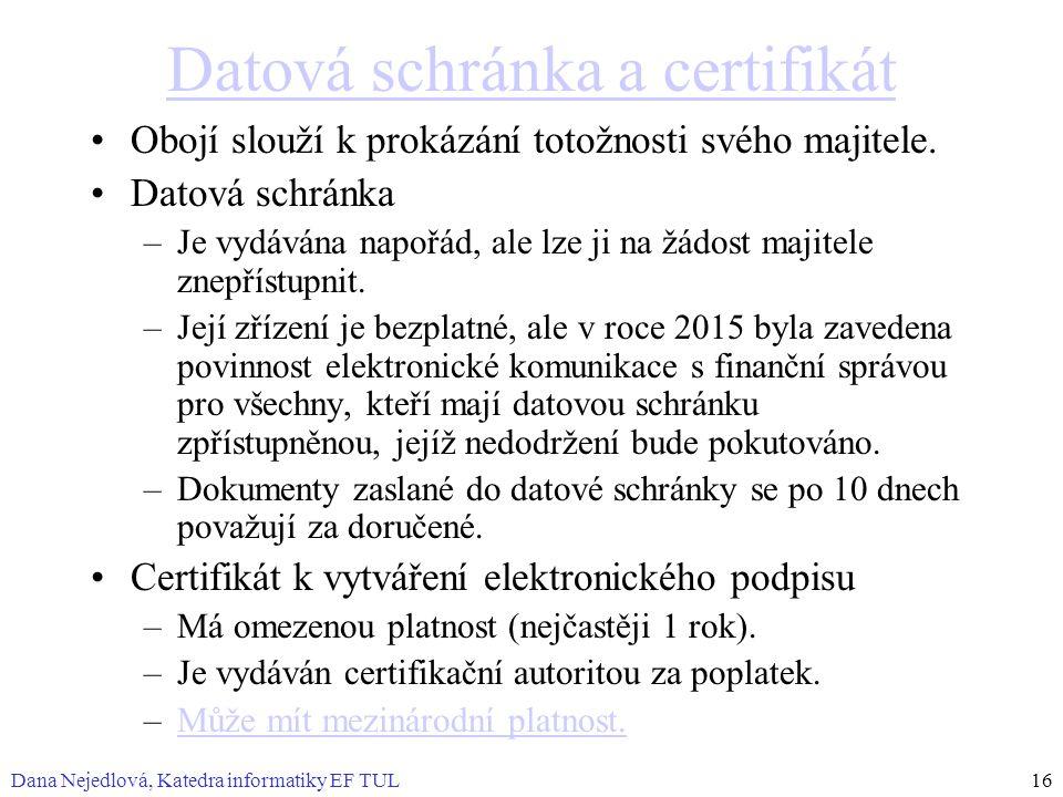 Datová schránka a certifikát Obojí slouží k prokázání totožnosti svého majitele. Datová schránka –Je vydávána napořád, ale lze ji na žádost majitele z