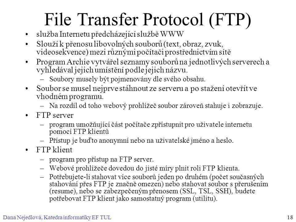 Dana Nejedlová, Katedra informatiky EF TUL18 File Transfer Protocol (FTP) služba Internetu předcházející službě WWW Slouží k přenosu libovolných soubo